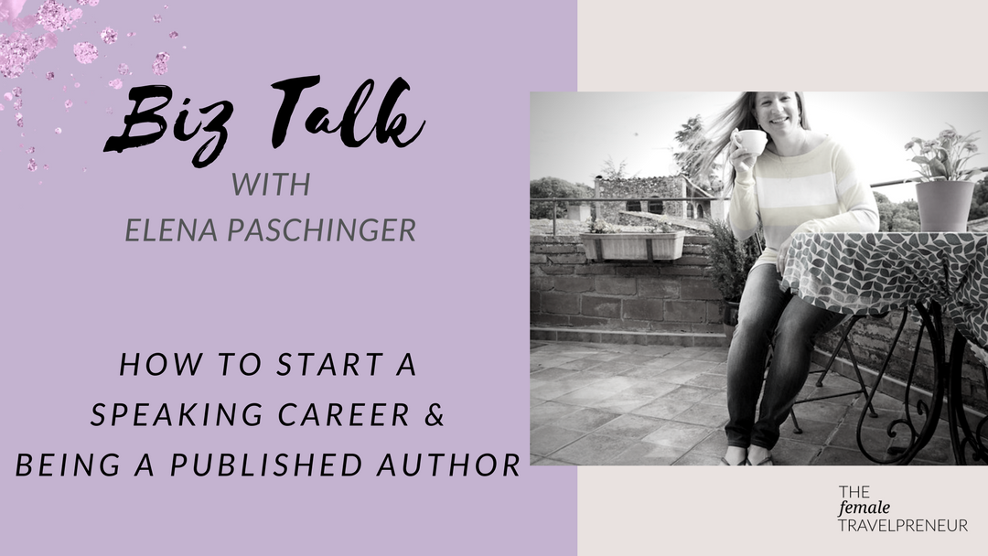 Biz Talk: How To Start A Speaking Career /w Elena Paschinger