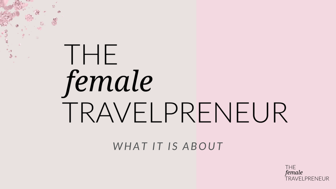 The Female Travelpreneur – What it is about