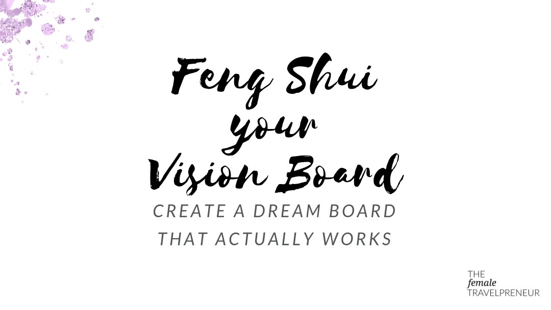 Feng Shui Your Vision Board: How To Create A Dream Board That Actually Works
