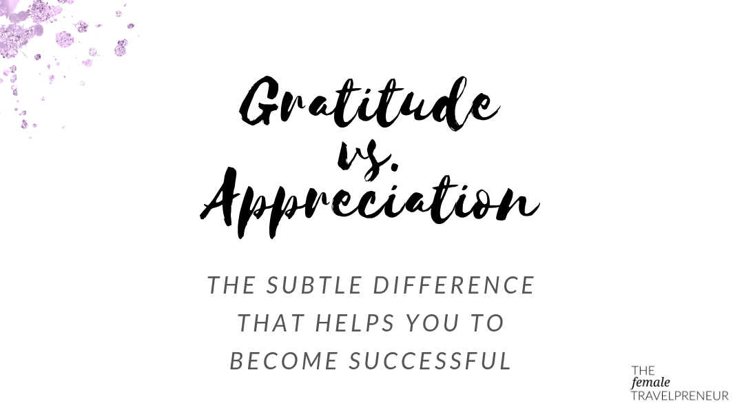 Gratitude vs. Appreciation: This is what you need to know to become wildly successful