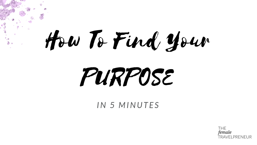 How To Find Your Purpose In 5 Minutes