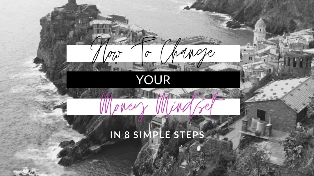 8 Simple Steps To Change Your Money Mindset