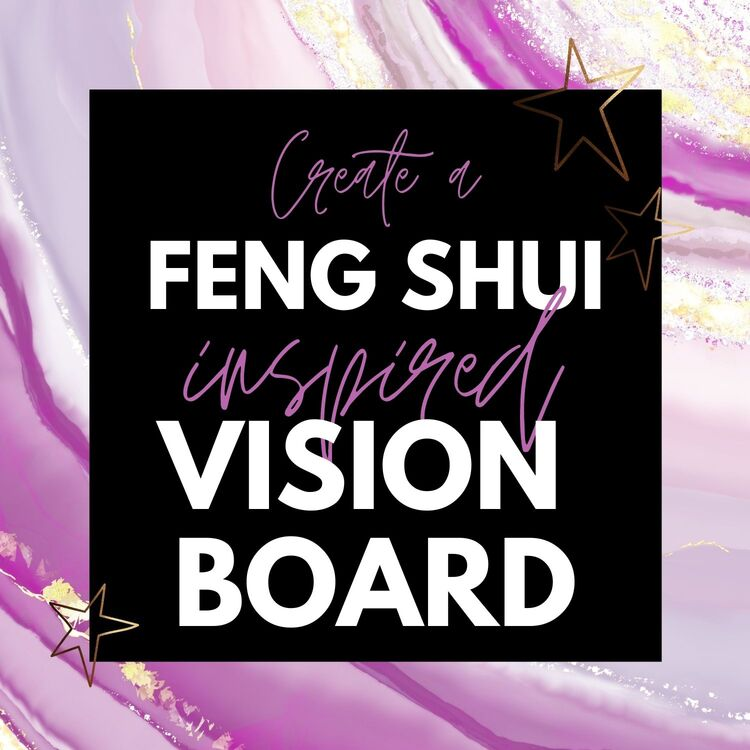 How To Create A Feng Shui Inspired Vision Board That Really Works