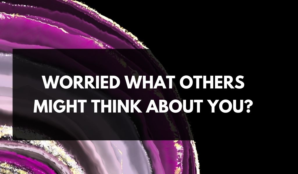 Afraid of what others might think about you?